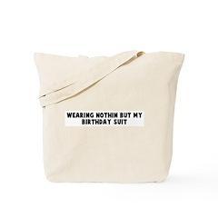 Wearing nothin but my birthda Tote Bag