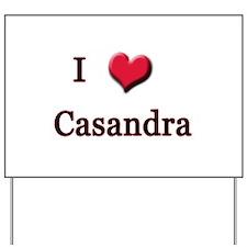 I Love (Heart) Casandra Yard Sign
