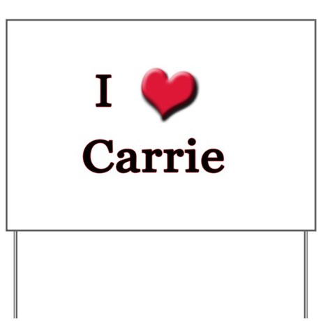 I Love (Heart) Carrie Yard Sign