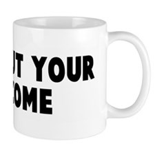 Wear out your welcome Mug