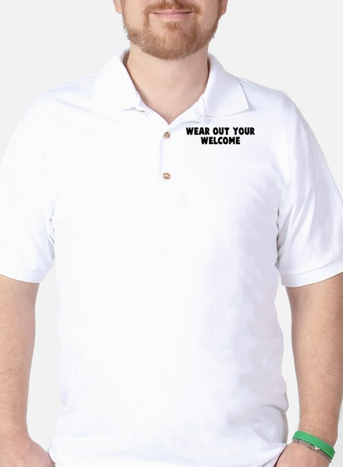 Wear out your welcome T-Shirt