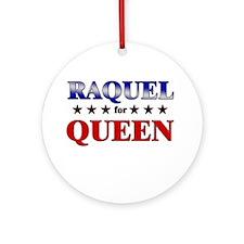 RAQUEL for queen Ornament (Round)