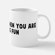 Time flies when you are havin Mug