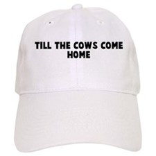 Till the cows come home Baseball Cap