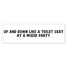 Up and down like a toilet sea Bumper Bumper Sticker