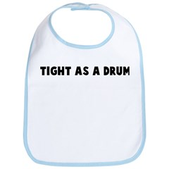 Tight as a drum Bib