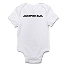 We are born naked wet and hun Infant Bodysuit
