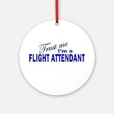 Trust Me I'm a Flight Attenda Ornament (Round)