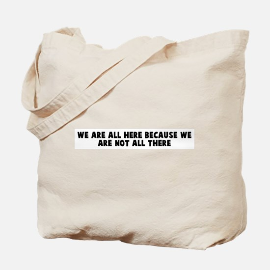 We are all here because we ar Tote Bag
