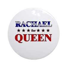 RACHAEL for queen Ornament (Round)