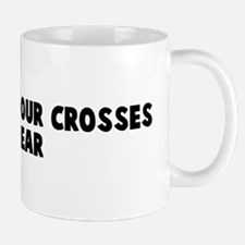 We all have our crosses to be Mug