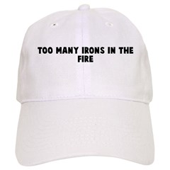 Too many irons in the fire Baseball Cap