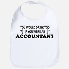 You'd Drink Too - Accountant Bib