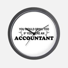 You'd Drink Too - Accountant Wall Clock