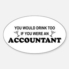 You'd Drink Too - Accountant Oval Decal