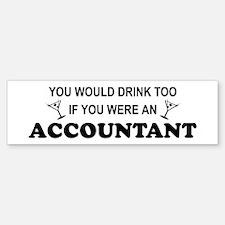 You'd Drink Too - Accountant Bumper Car Car Sticker