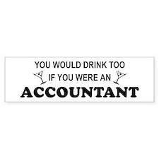 You'd Drink Too - Accountant Bumper Car Sticker