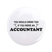 "You'd Drink Too - Accountant 3.5"" Button"