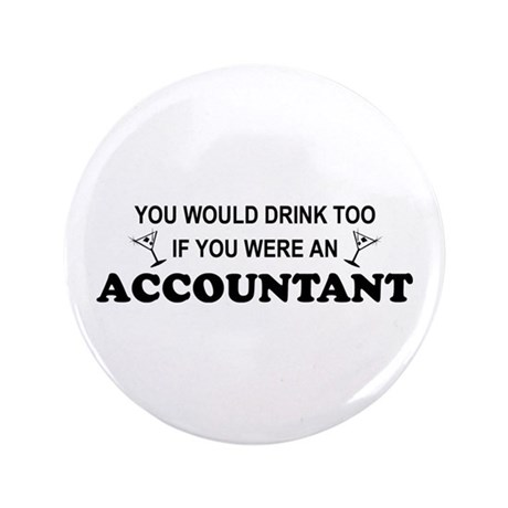 """You'd Drink Too - Accountant 3.5"""" Button"""