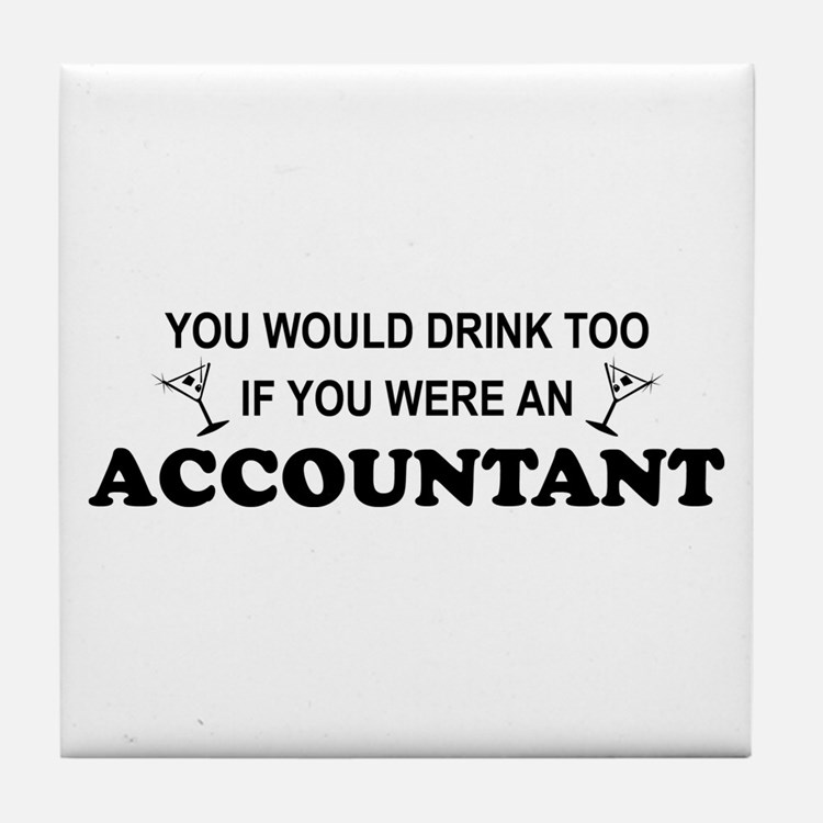 You'd Drink Too - Accountant Tile Coaster