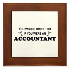 You'd Drink Too - Accountant Framed Tile