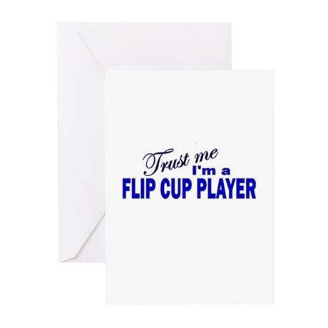 Trust Me I'm a Flip Cup Playe Greeting Cards (Pk o