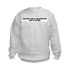 Wasting time is an important Sweatshirt