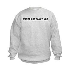 Waste not want not Sweatshirt