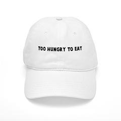 Too hungry to eat Baseball Cap
