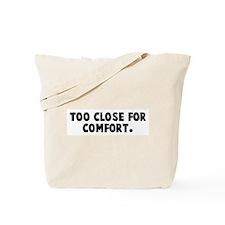 Too close for comfort Tote Bag