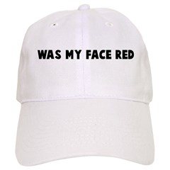 Was my face red Baseball Cap