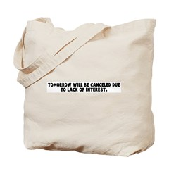 Tomorrow will be canceled due Tote Bag