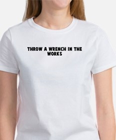 Throw a wrench in the works Tee