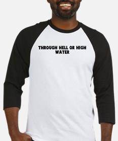 Through hell or high water Baseball Jersey