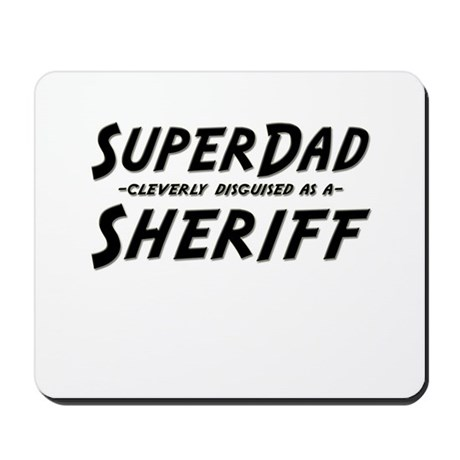 """""""SuperDad cleverly disguised as a Sheriff"""" Mousepa"""
