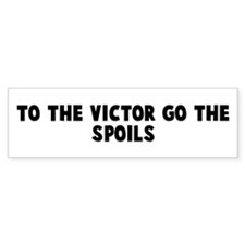 To the victor go the spoils Bumper Bumper Sticker