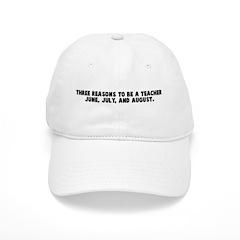 Three reasons to be a teacher Baseball Cap