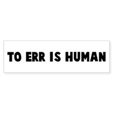 To err is human Bumper Bumper Sticker