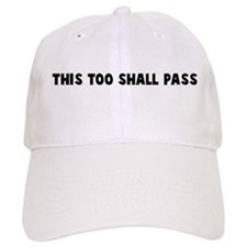 This too shall pass Baseball Cap