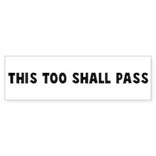 This too shall pass Bumper Bumper Sticker