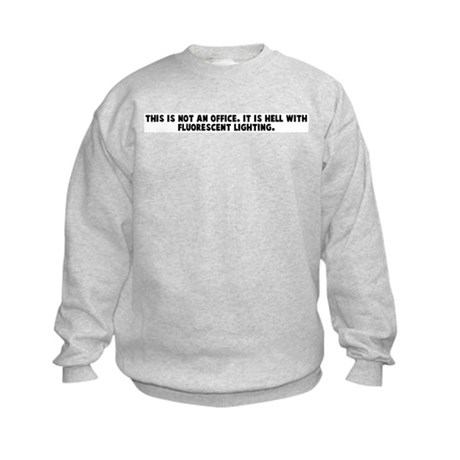 This is not an office It is h Kids Sweatshirt