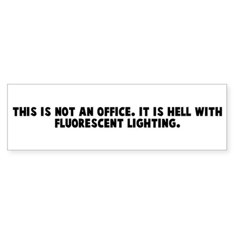 This is not an office It is h Bumper Sticker