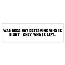 War does not determine who is Bumper Bumper Sticker
