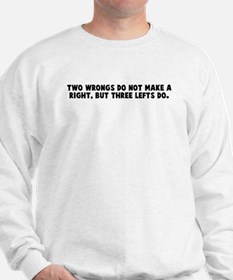 Two wrongs do not make a righ Sweatshirt