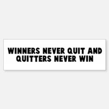Winners never quit and quitte Bumper Bumper Bumper Sticker