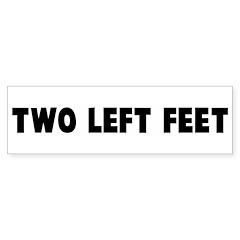Two left feet Bumper Bumper Sticker
