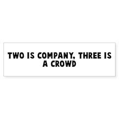 Two is company three is a cro Bumper Bumper Sticker