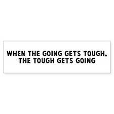 When the going gets tough the Bumper Bumper Sticker