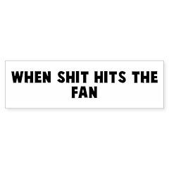 When shit hits the fan Bumper Bumper Sticker