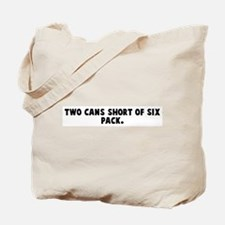 Two cans short of six pack Tote Bag